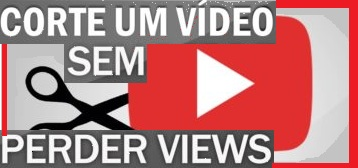 cortar-video-sem-perder-views